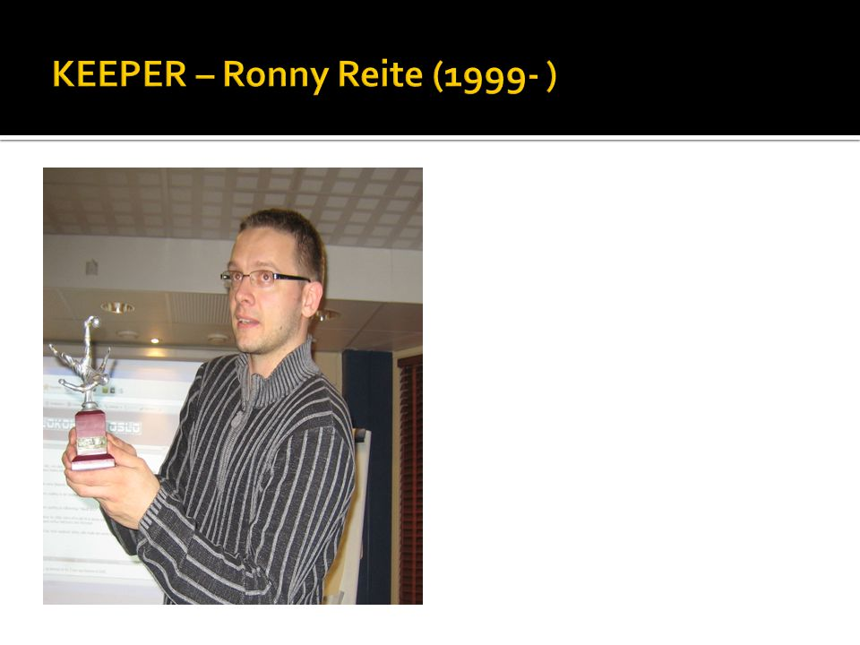 KEEPER – Ronny Reite (1999- )