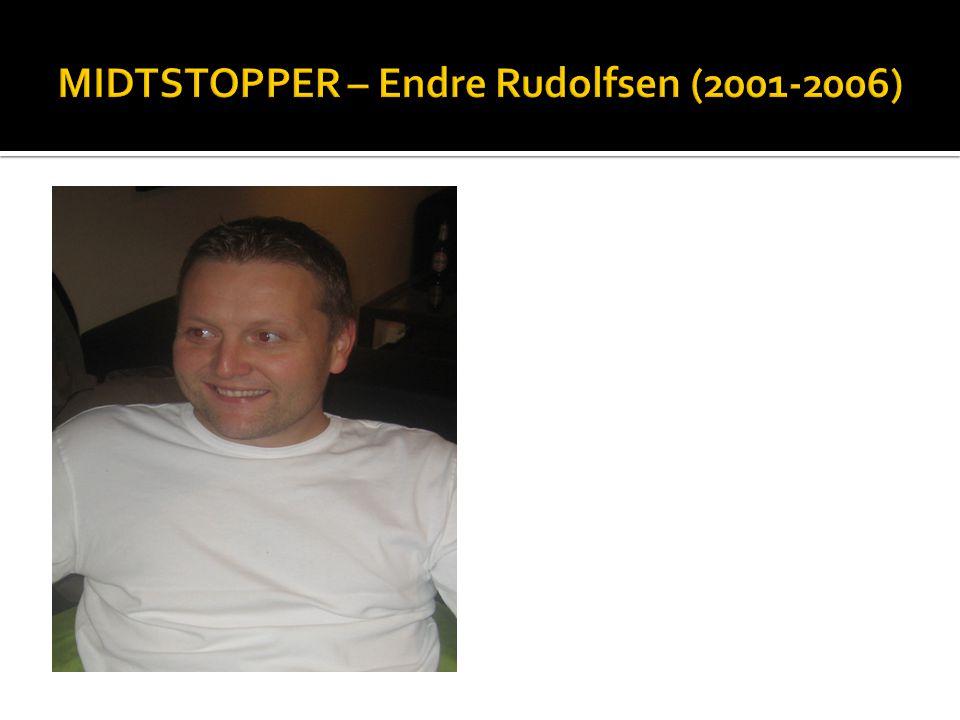 MIDTSTOPPER – Endre Rudolfsen (2001-2006)