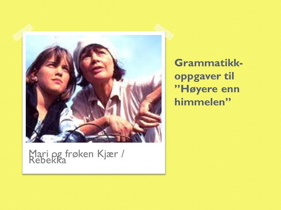 Grammatikk- oppgaver til Høyere enn himmelen