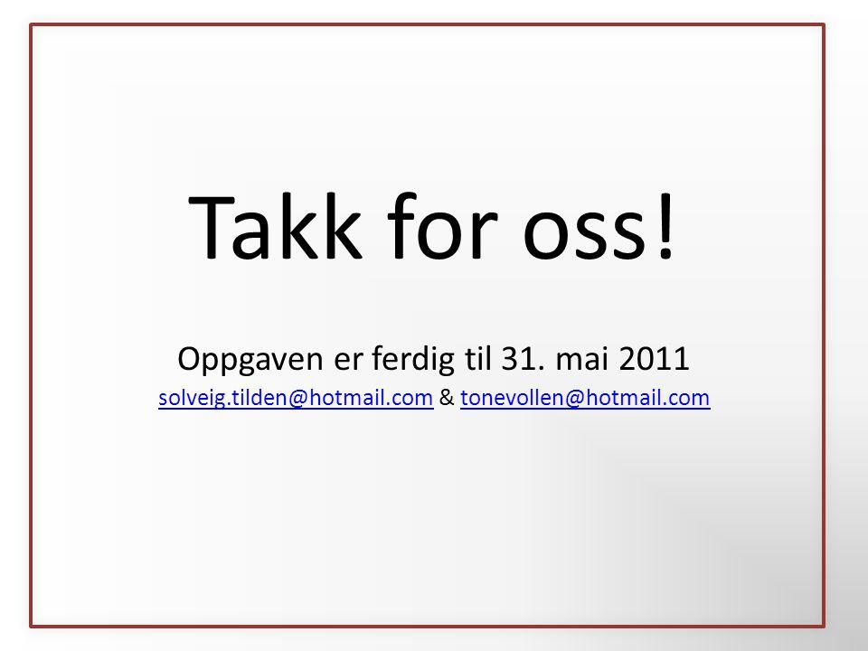 Takk for oss! Oppgaven er ferdig til 31. mai 2011