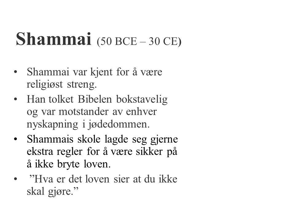 Shammai (50 BCE – 30 CE) Shammai var kjent for å være religiøst streng.