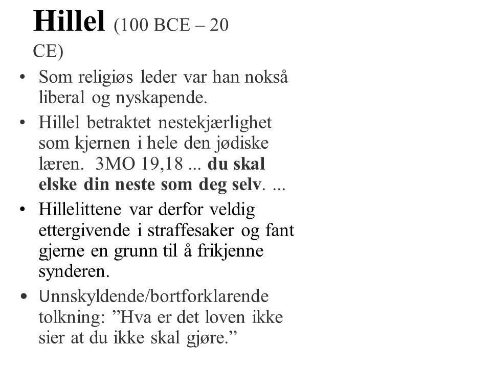 Hillel (100 BCE – 20 CE) Som religiøs leder var han nokså liberal og nyskapende.