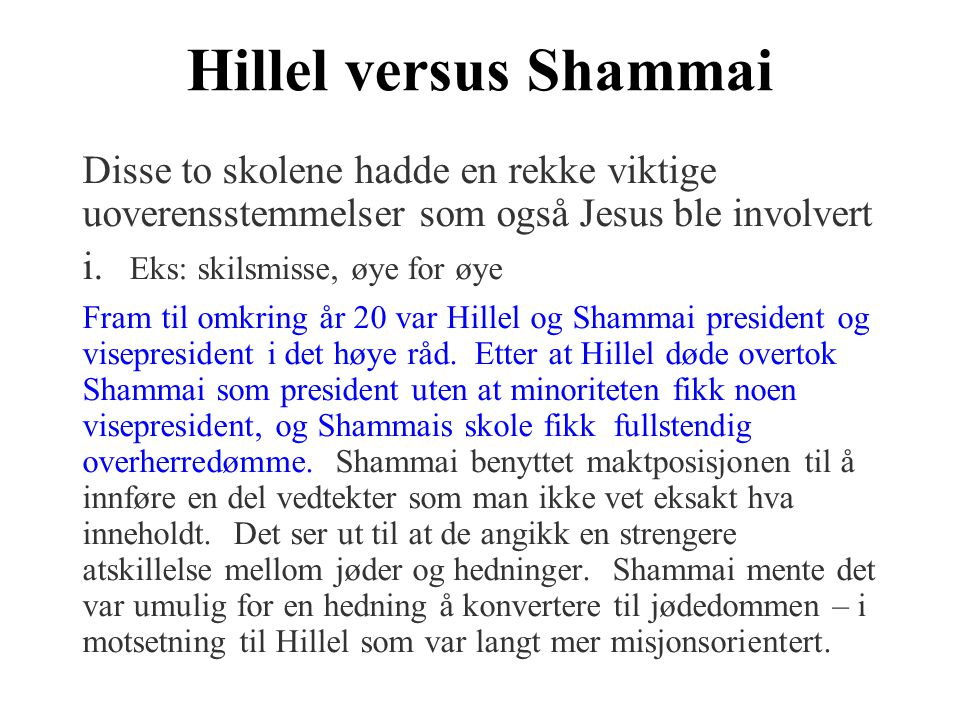 Hillel versus Shammai Disse to skolene hadde en rekke viktige uoverensstemmelser som også Jesus ble involvert i. Eks: skilsmisse, øye for øye.