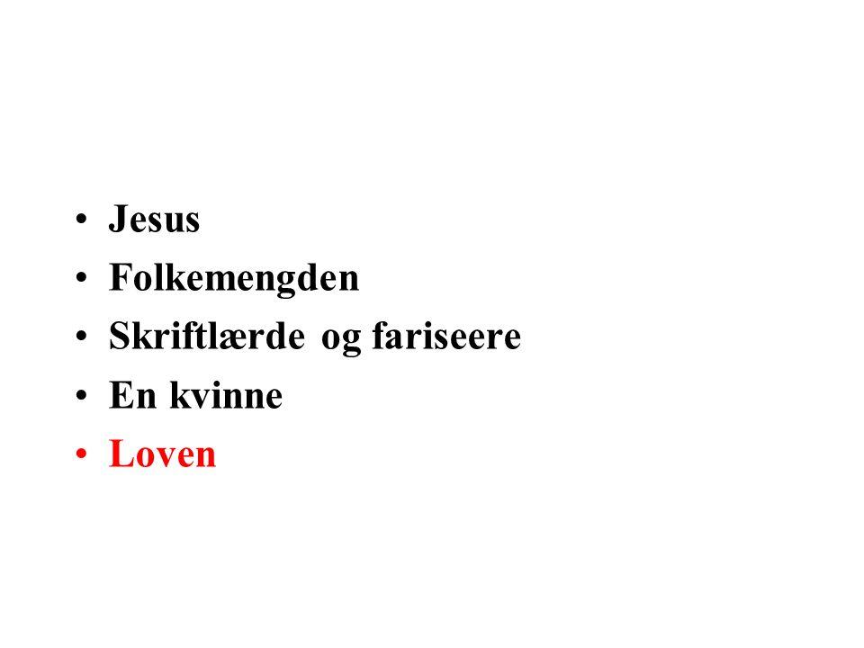 Jesus Folkemengden Skriftlærde og fariseere En kvinne Loven