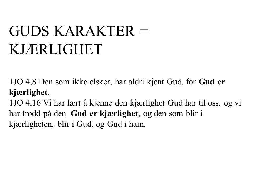 GUDS KARAKTER = KJÆRLIGHET 1JO 4,8 Den som ikke elsker, har aldri kjent Gud, for Gud er kjærlighet.