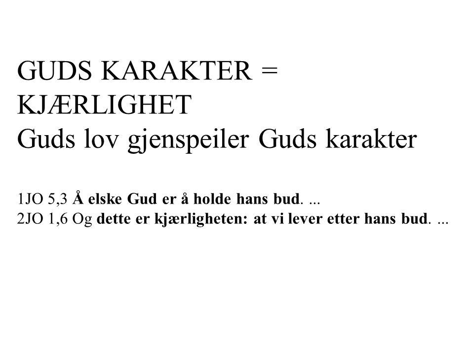 GUDS KARAKTER = KJÆRLIGHET Guds lov gjenspeiler Guds karakter 1JO 5,3 Å elske Gud er å holde hans bud.
