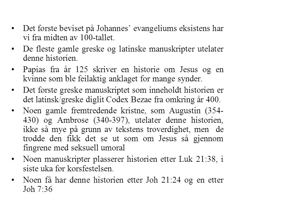 Det første beviset på Johannes' evangeliums eksistens har vi fra midten av 100-tallet.