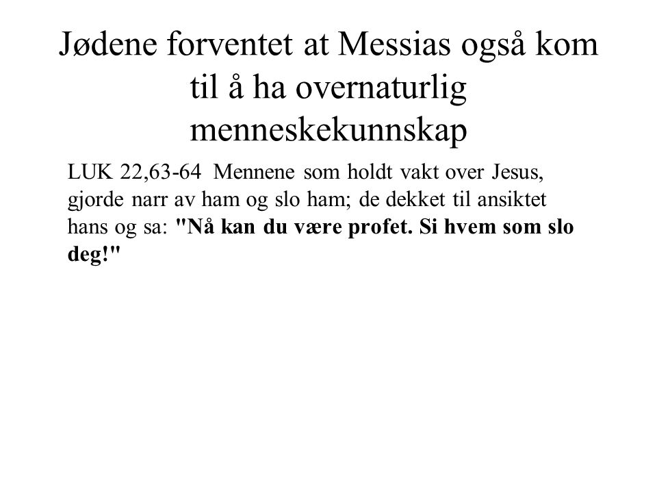 Jødene forventet at Messias også kom til å ha overnaturlig menneskekunnskap