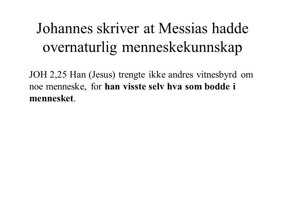 Johannes skriver at Messias hadde overnaturlig menneskekunnskap