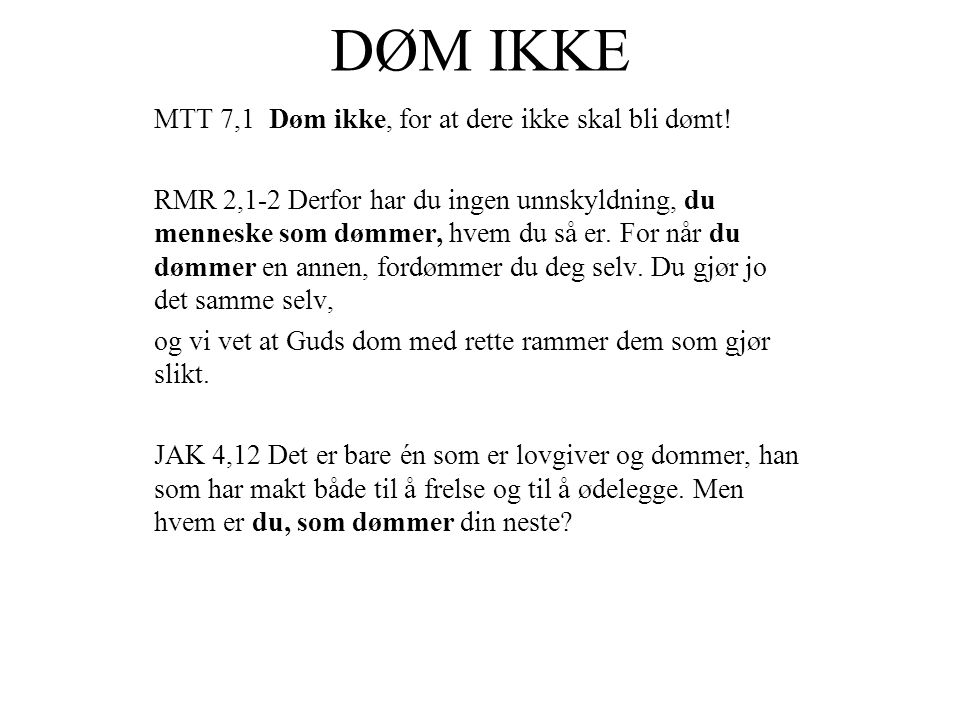 DØM IKKE MTT 7,1 Døm ikke, for at dere ikke skal bli dømt!