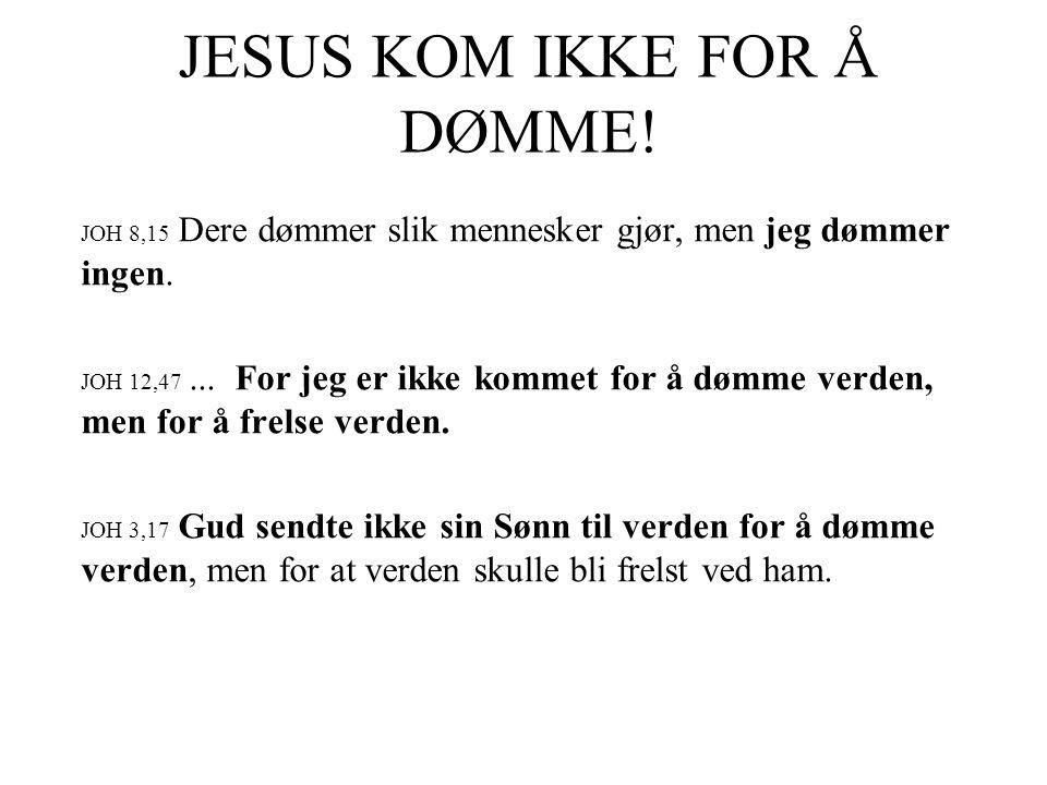 JESUS KOM IKKE FOR Å DØMME!