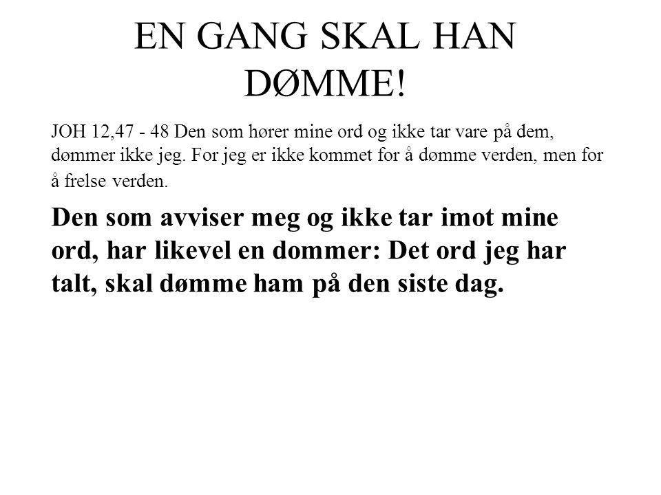 EN GANG SKAL HAN DØMME!