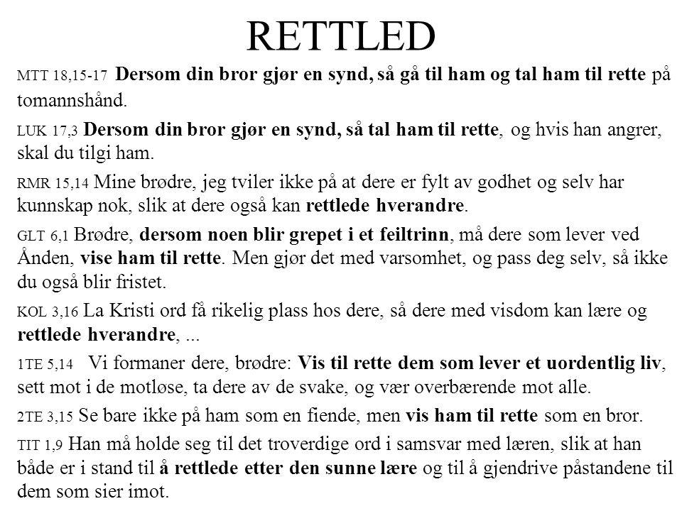 RETTLED MTT 18,15-17 Dersom din bror gjør en synd, så gå til ham og tal ham til rette på tomannshånd.