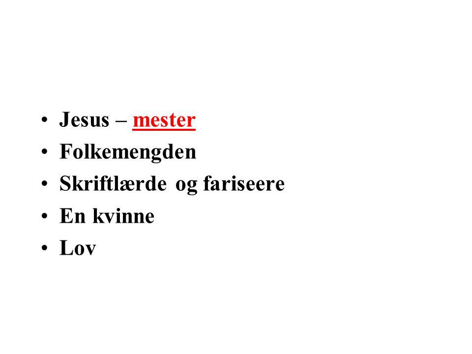 Jesus – mester Folkemengden Skriftlærde og fariseere En kvinne Lov
