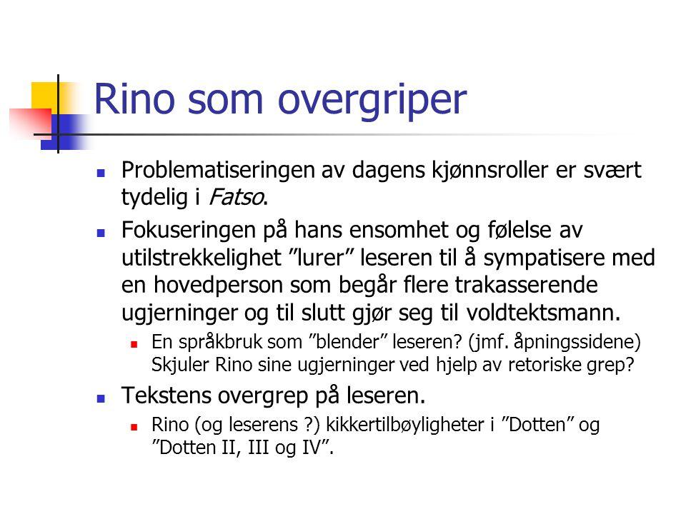 Rino som overgriper Problematiseringen av dagens kjønnsroller er svært tydelig i Fatso.