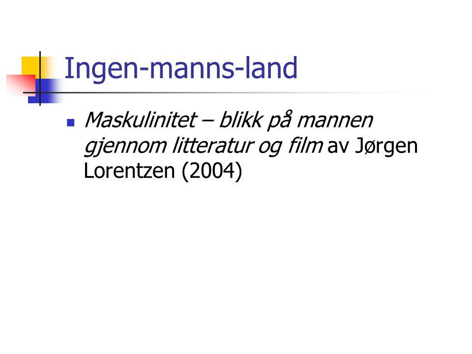 Ingen-manns-land Maskulinitet – blikk på mannen gjennom litteratur og film av Jørgen Lorentzen (2004)