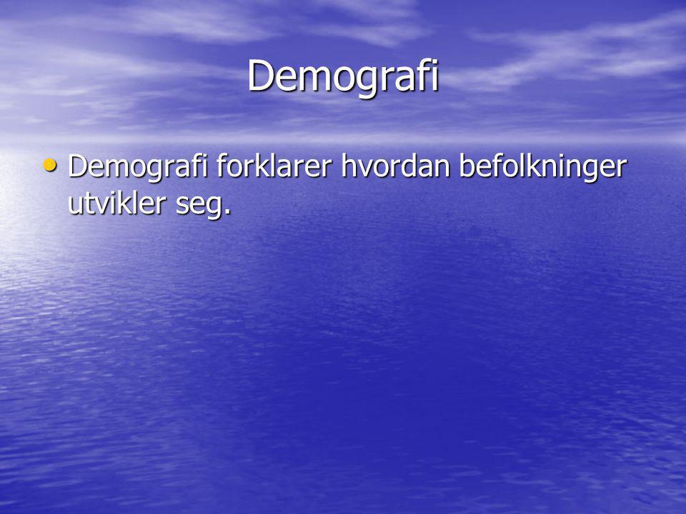 Demografi Demografi forklarer hvordan befolkninger utvikler seg.