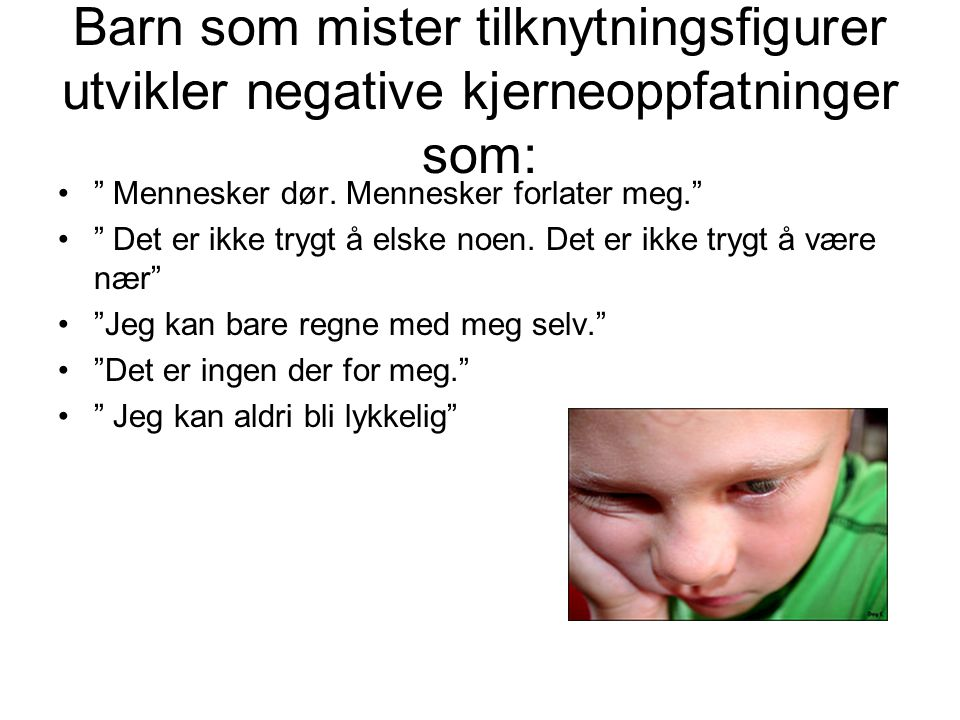 Barn som mister tilknytningsfigurer utvikler negative kjerneoppfatninger som:
