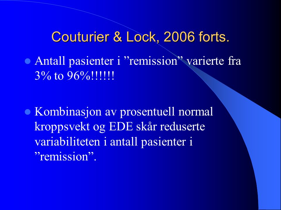 Couturier & Lock, 2006 forts. Antall pasienter i remission varierte fra 3% to 96%!!!!!!