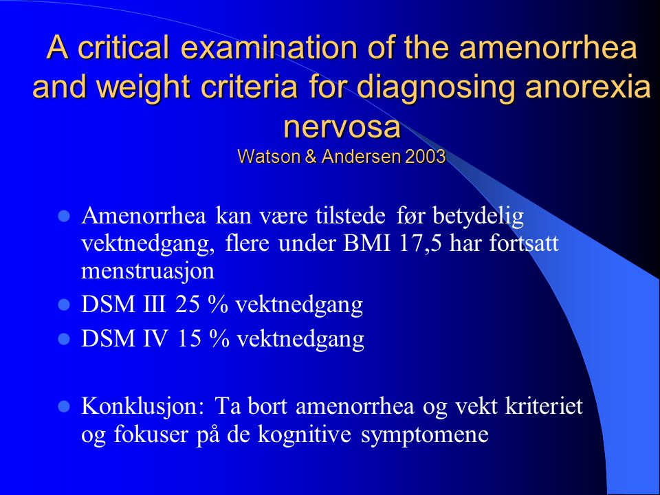 A critical examination of the amenorrhea and weight criteria for diagnosing anorexia nervosa Watson & Andersen 2003