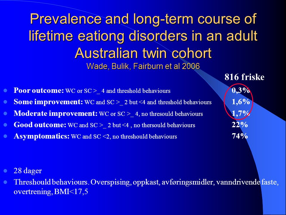 Prevalence and long-term course of lifetime eationg disorders in an adult Australian twin cohort Wade, Bulik, Fairburn et al 2006