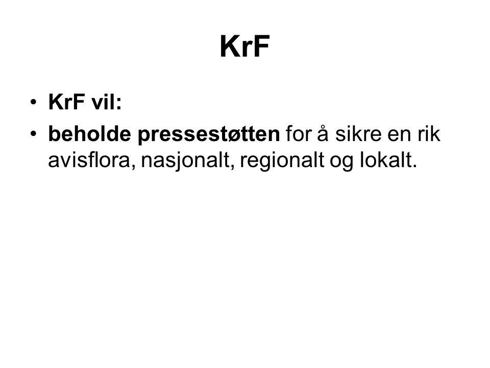 KrF KrF vil: beholde pressestøtten for å sikre en rik avisflora, nasjonalt, regionalt og lokalt.