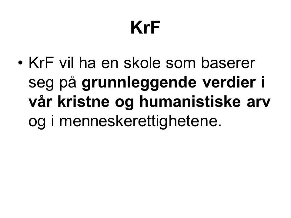 KrF KrF vil ha en skole som baserer seg på grunnleggende verdier i vår kristne og humanistiske arv og i menneskerettighetene.