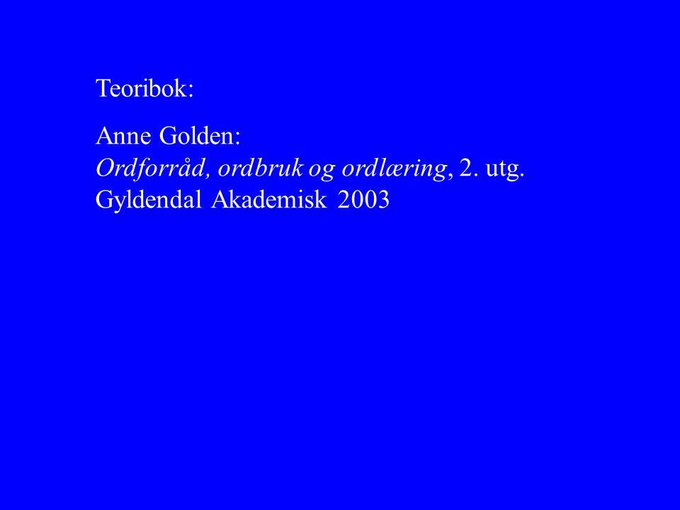 Teoribok: Anne Golden: Ordforråd, ordbruk og ordlæring, 2. utg. Gyldendal Akademisk 2003