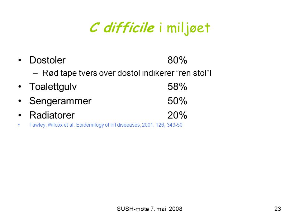 C difficile i miljøet Dostoler 80% Toalettgulv 58% Sengerammer 50%