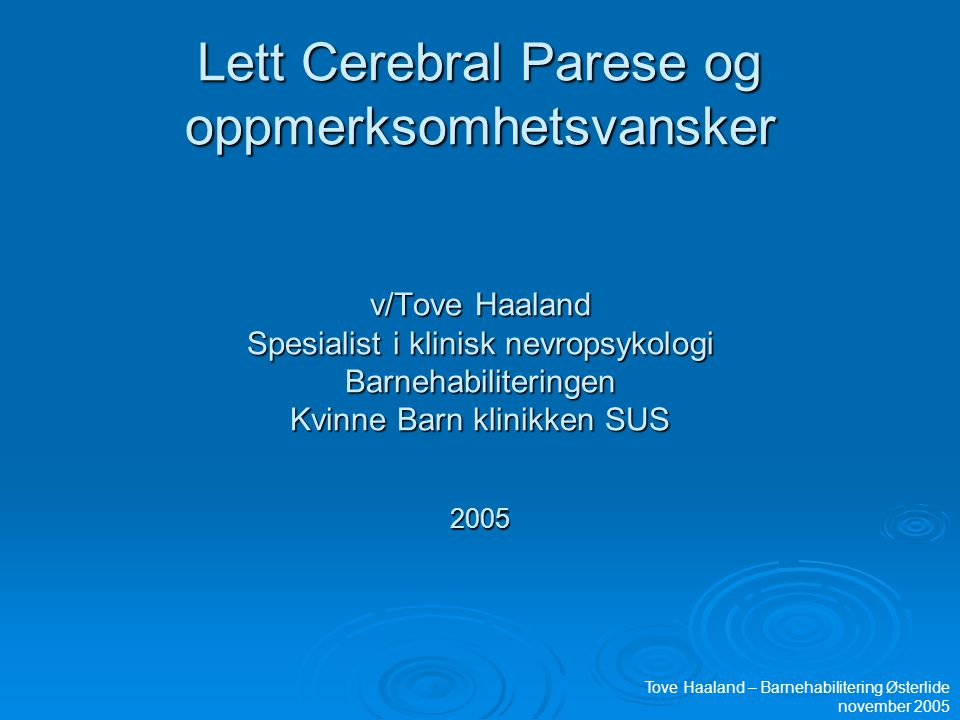 Lett Cerebral Parese og oppmerksomhetsvansker v/Tove Haaland Spesialist i klinisk nevropsykologi Barnehabiliteringen Kvinne Barn klinikken SUS 2005