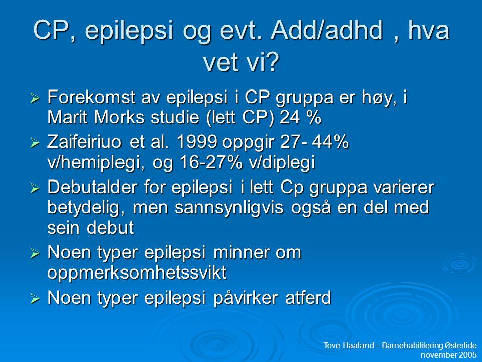 CP, epilepsi og evt. Add/adhd , hva vet vi