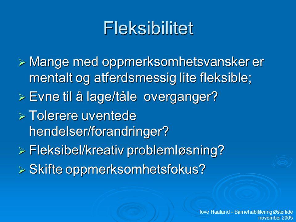Fleksibilitet Mange med oppmerksomhetsvansker er mentalt og atferdsmessig lite fleksible; Evne til å lage/tåle overganger