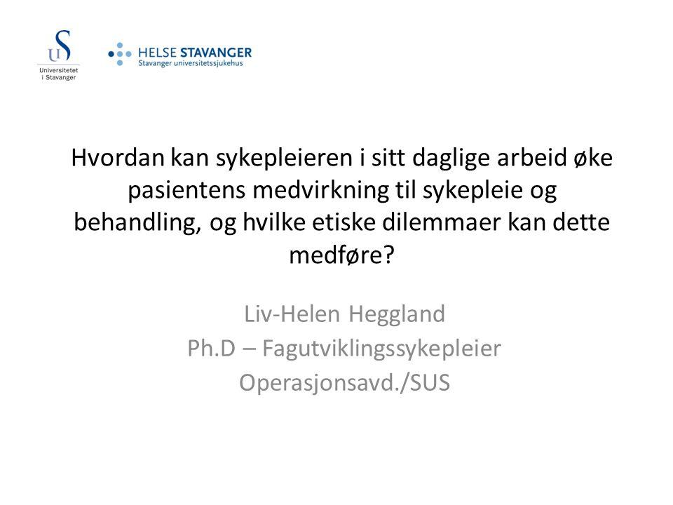 Liv-Helen Heggland Ph.D – Fagutviklingssykepleier Operasjonsavd./SUS