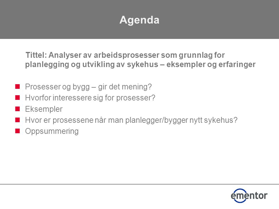 Agenda Tittel: Analyser av arbeidsprosesser som grunnlag for planlegging og utvikling av sykehus – eksempler og erfaringer.