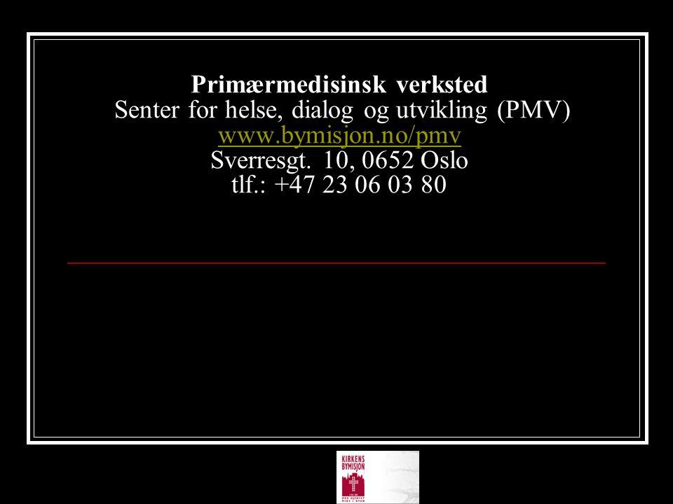 Primærmedisinsk verksted Senter for helse, dialog og utvikling (PMV) www.bymisjon.no/pmv Sverresgt.