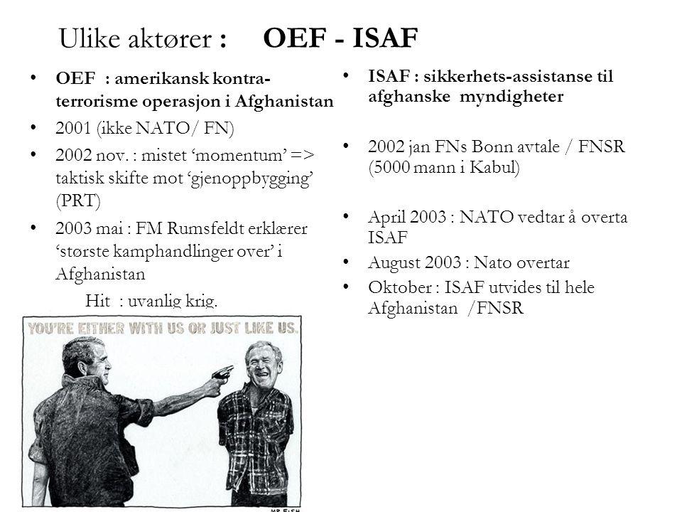 Ulike aktører : OEF - ISAF