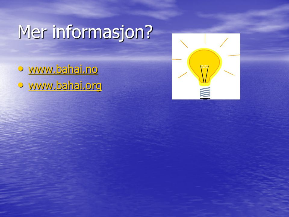 Mer informasjon www.bahai.no www.bahai.org