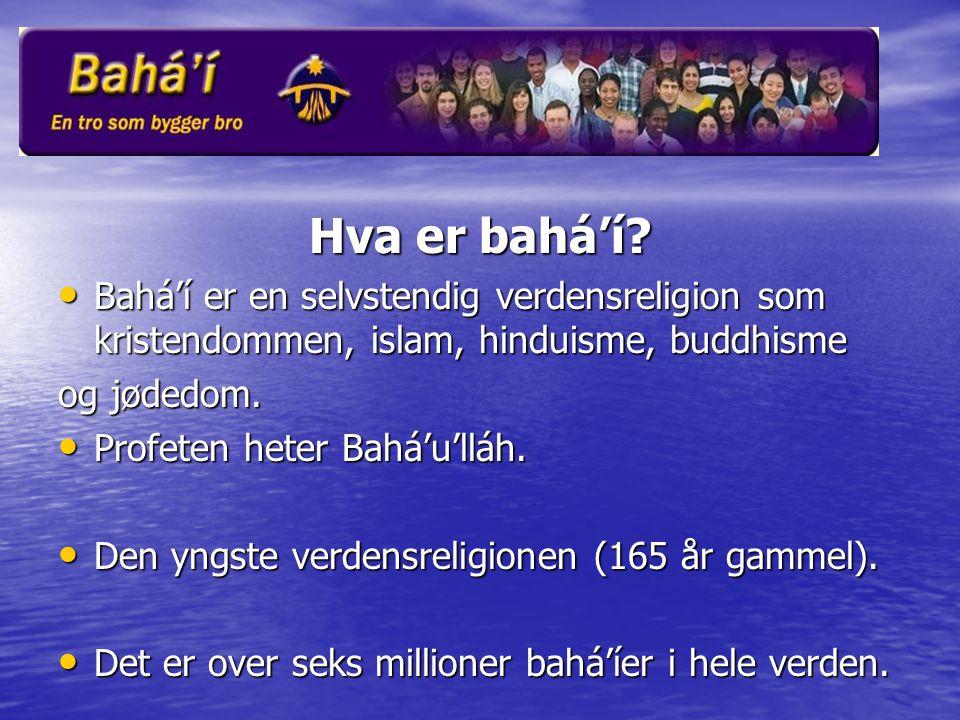 Hva er bahá'í Bahá'í er en selvstendig verdensreligion som kristendommen, islam, hinduisme, buddhisme.