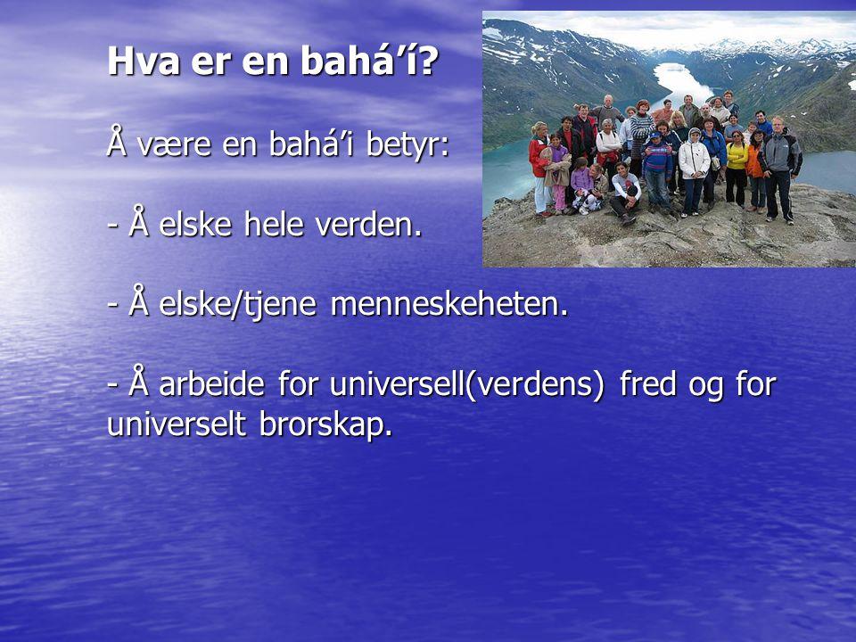 Hva er en bahá'í. Å være en bahá'i betyr: - Å elske hele verden