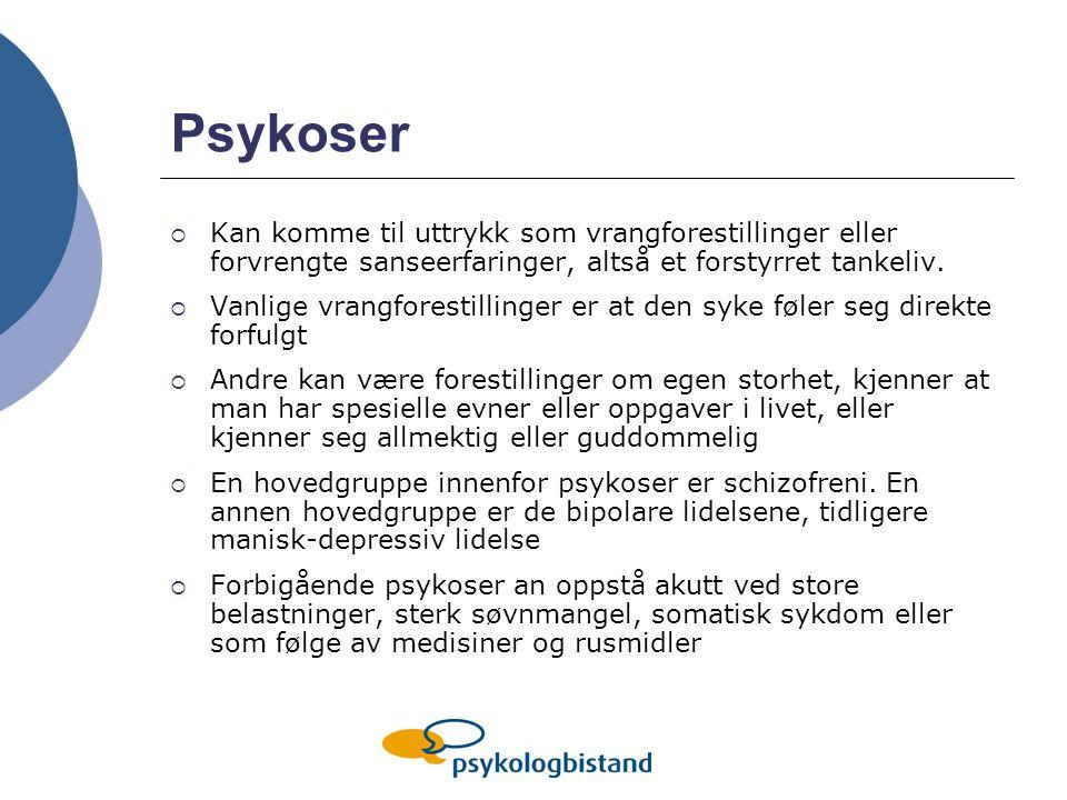 Psykoser Kan komme til uttrykk som vrangforestillinger eller forvrengte sanseerfaringer, altså et forstyrret tankeliv.