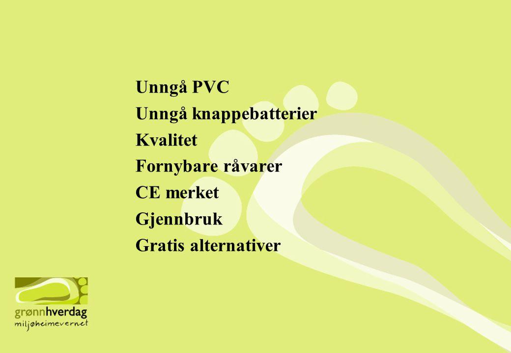 Unngå PVC Unngå knappebatterier Kvalitet Fornybare råvarer CE merket Gjennbruk Gratis alternativer