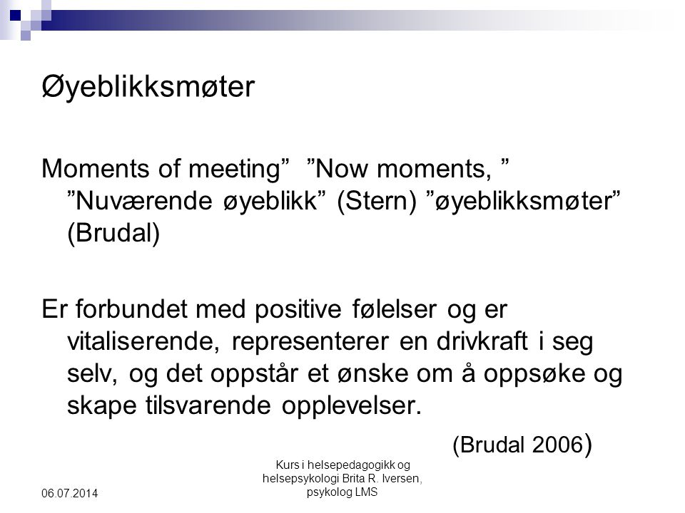 Øyeblikksmøter Moments of meeting Now moments, Nuværende øyeblikk (Stern) øyeblikksmøter (Brudal)