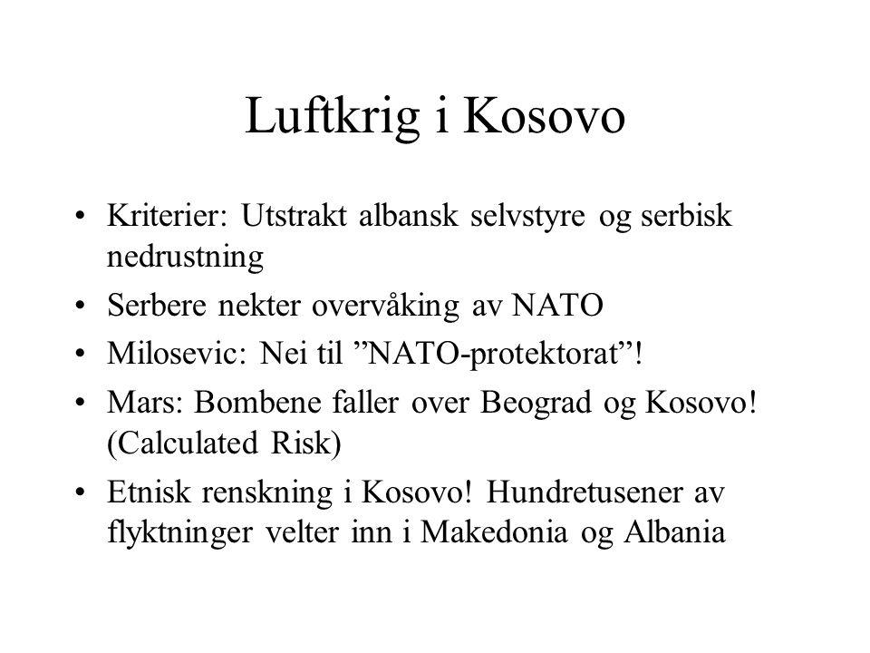 Luftkrig i Kosovo Kriterier: Utstrakt albansk selvstyre og serbisk nedrustning. Serbere nekter overvåking av NATO.