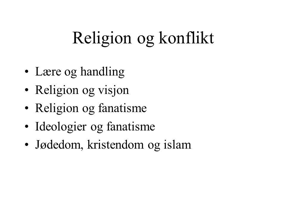 Religion og konflikt Lære og handling Religion og visjon