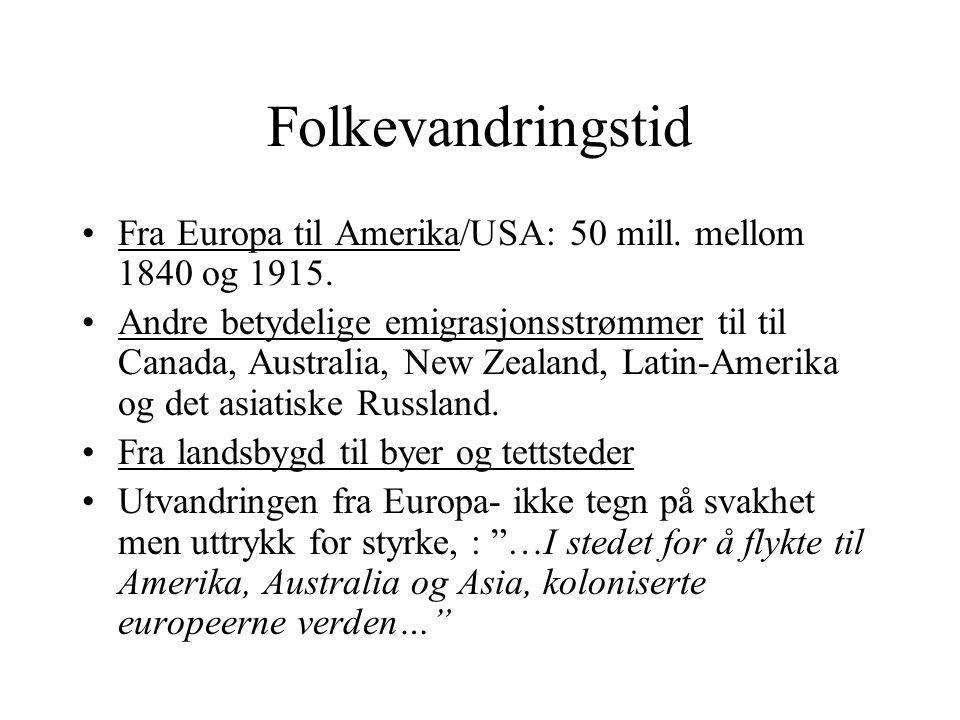 Folkevandringstid Fra Europa til Amerika/USA: 50 mill. mellom 1840 og 1915.