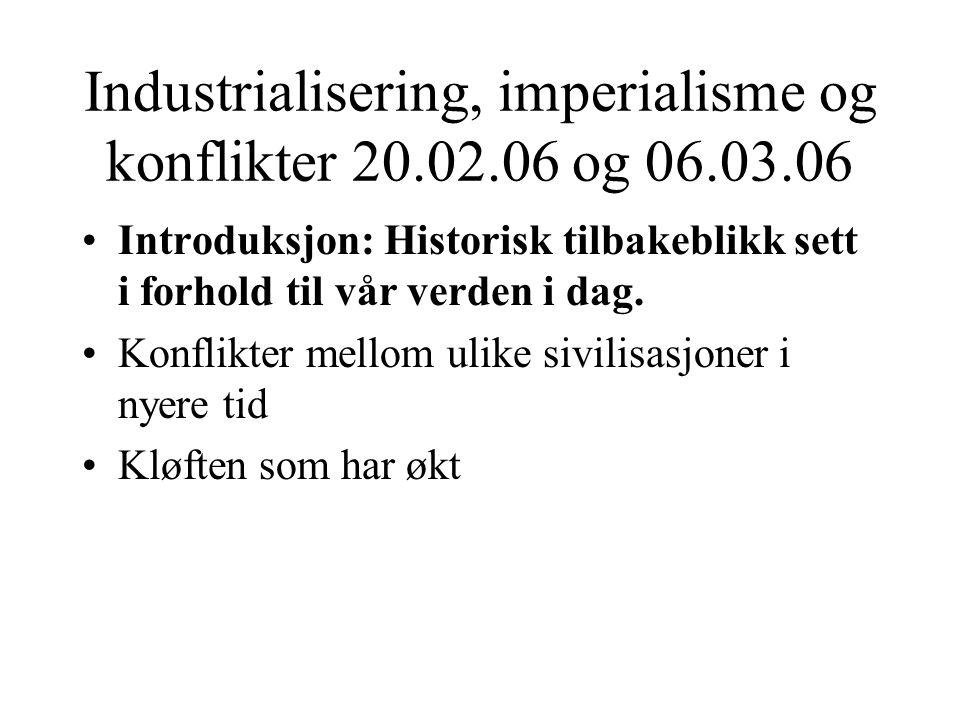 Industrialisering, imperialisme og konflikter 20.02.06 og 06.03.06