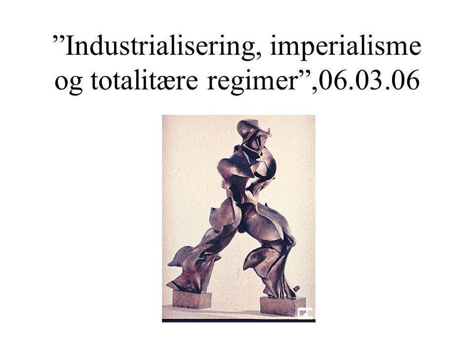 Industrialisering, imperialisme og totalitære regimer ,06.03.06