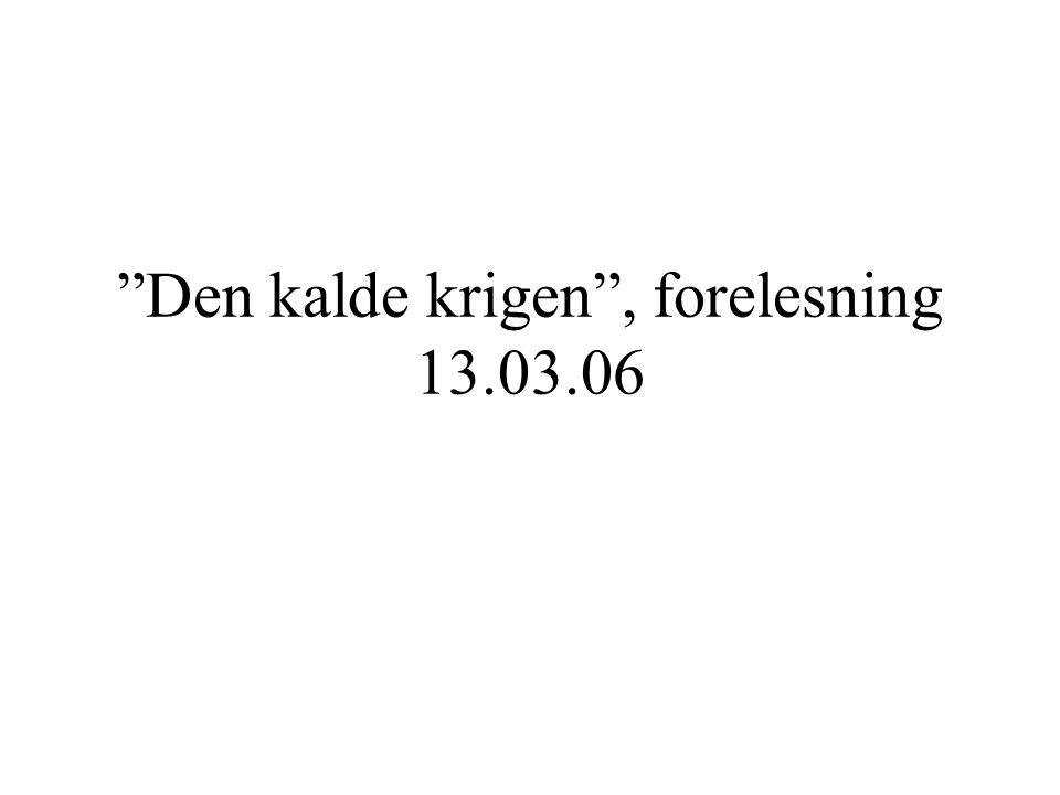 Den kalde krigen , forelesning 13.03.06