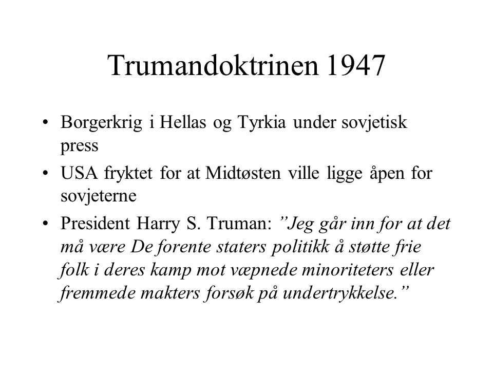 Trumandoktrinen 1947 Borgerkrig i Hellas og Tyrkia under sovjetisk press. USA fryktet for at Midtøsten ville ligge åpen for sovjeterne.
