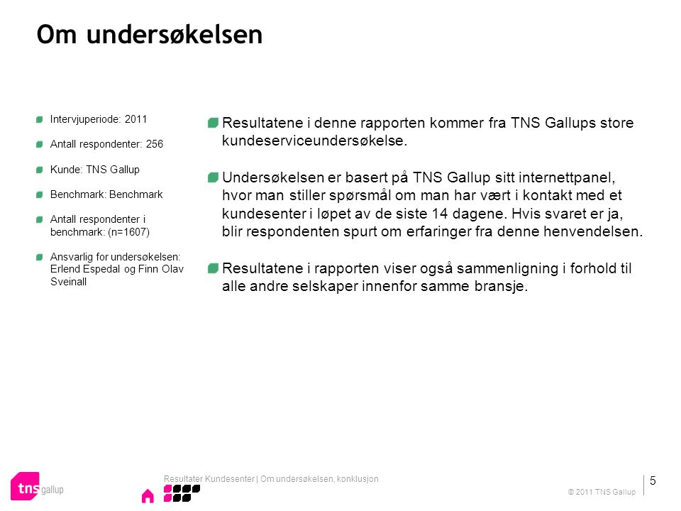 Om undersøkelsen Intervjuperiode: 2011. Antall respondenter: 256. Kunde: TNS Gallup. Benchmark: Benchmark.
